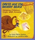David and the Worry Beast ebook by Anne Marie Guanci,Caroline Attia