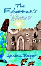 The Fisherman's Dream - Illustrated adventure fairy tale about the Underwater Castle for children over the age of six ebook by Annina Boger, SchreibARTelier Gerber Germany