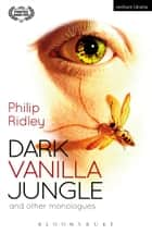 Dark Vanilla Jungle and other monologues ebook by Philip Ridley