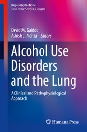 Alcohol Use Disorders and the Lung - A Clinical and Pathophysiological Approach ebook by David M. Guidot,Ashish J. Mehta