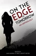 On the Edge of Tomorrow ebook by Tracy Hewitt Meyer, Sara Daniell, John Darryl Winston,...