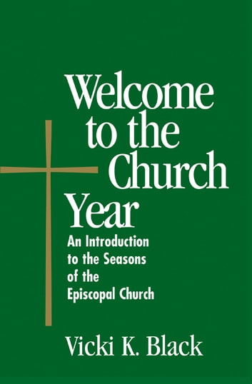 Welcome to the Church Year - An Introduction to the Seabury Bookssons of the Episcopal Church ebook by Vicki K. Black
