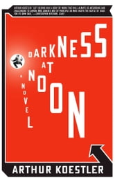 Darkness at Noon - A Novel ebook by Arthur Koestler