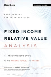 Fixed Income Relative Value Analysis - A Practitioners Guide to the Theory, Tools, and Trades ebook by Doug Huggins,Christian Schaller