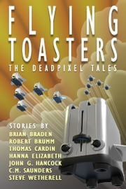 Flying Toasters - The DeadPixel Tales ebook by Robert Brumm