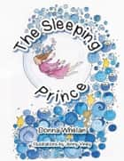 The Sleeping Prince ebook by Donna Whelan, Jenny Viney