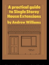 A Practical Guide to Single Storey House Extensions ebook by Andrew R. Williams