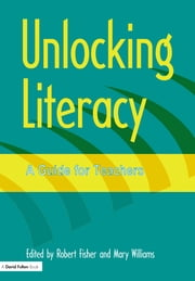 Unlocking Literacy - A Guide for Teachers ebook by Robert Fisher,Mary Williams