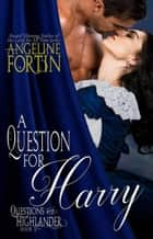 A Question for Harry - Questions for a Highlander, #5 ebook by