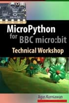 MicroPython for BBC micro:bit Technical Workshop ebook by Agus Kurniawan