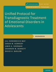 Unified Protocol for Transdiagnostic Treatment of Emotional Disorders in Adolescents - Workbook ebook by Jill Ehrenreich-May, Sarah M. Kennedy, Jamie A. Sherman,...
