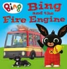 Bing and the Fire Engine (Bing) ebook by HarperCollinsChildren'sBooks