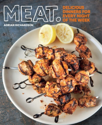 Meat - Delicious Dinners for Every Night of the Week ebook by Adrian Richardson
