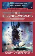 The Killing of Worlds ebook by Scott Westerfeld