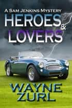 Heroes and Lovers ebook by Wayne Zurl