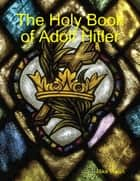 The Holy Book of Adolf Hitler ebook by Mike Walsh