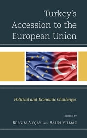 Turkey's Accession to the European Union - Political and Economic Challenges ebook by Belgin Akçay,Bahri Yilmaz