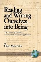 Reading and Writing Ourselves into Being ebook by Claire White Putala
