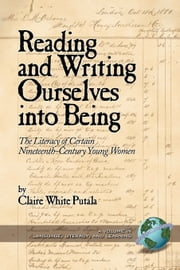 Reading and Writing Ourselves into Being - The Literacy of Certain 19th Century Young Women ebook by