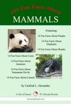101 Fun Facts About Mammals: A Set of Seven 15-Minute Books ebook by Caitlind L. Alexander