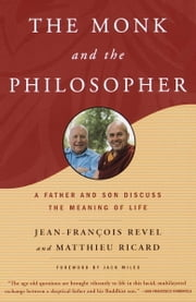 The Monk and the Philosopher - A Father and Son Discuss the Meaning of Life ebook by Jean Francois Revel,Matthieu Ricard