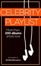 Celebrity Playlist ebook by Dallas Morning News Editors