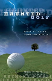 Haunted Golf - Spirited Tales from the Rough ebook by Anthony Pioppi,Chris Gonsalves,Peter Oosterhuis