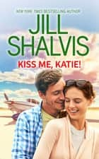 Kiss Me, Katie! ebook by Jill Shalvis