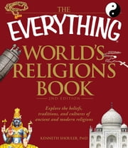 The Everything World's Religions Book - Explore the beliefs, traditions, and cultures of ancient and modern religions ebook by Kenneth Shouler