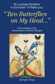 """Two Butterflies on My Head..."" - Psychoanalysis in the Interdisciplinary Scientific Dialogue ebook by Marianne Leuzinger-Bohleber, Henri Schneider, Rolf Pfeifer"