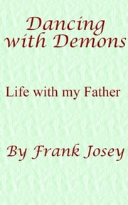 Dancing with Demons: Life with my Father ebook by Frank Josey