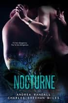 Nocturne ebook by Charles Sheehan-Miles,Andrea Randall