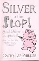 Silver in the Slop ebook by Cathy Lee Phillips