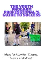 The Youth Program Professional's Guide To Success ebook by Dan Meyerson