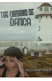 The Orphans of Danica ebook by Rod Martinez