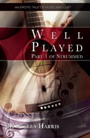 Well Played - An erotic tale of music and lust ebook by Stella Harris