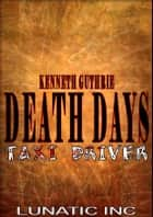 Taxi Driver (Death Days Horror Humor Series #4) ebook by Kenneth Guthrie