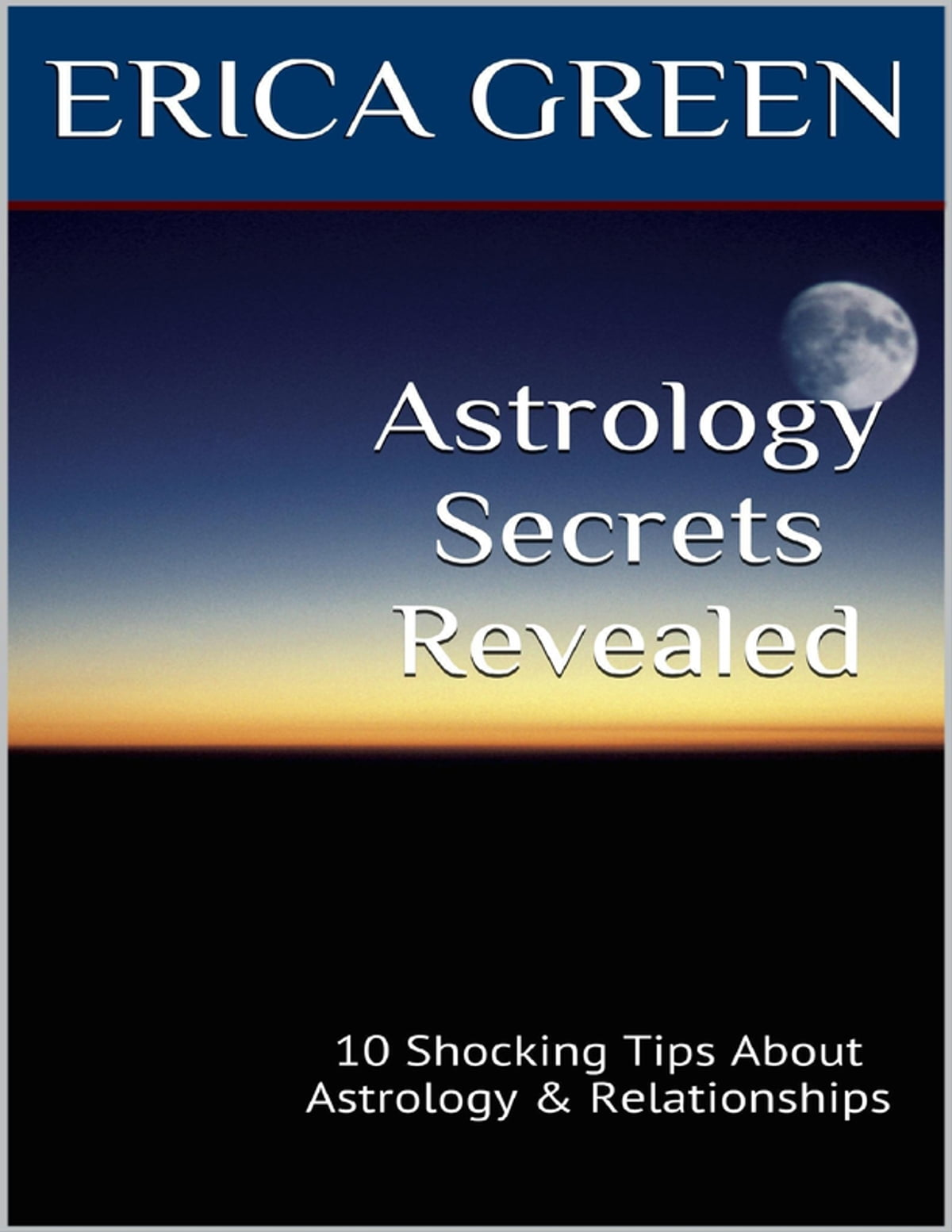 Astrology Secrets Revealed: 10 Shocking Tips About Astrology and  Relationships eBook by Erica Green - Rakuten Kobo