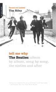 Tell Me Why - The Beatles: Album By Album, Song By Song, The Sixties And After ebook by Tim Riley