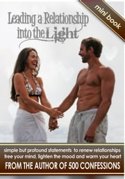 Leading a Relationship into the Light: simple but profound statements to renew relationships, free your mind, lighten the mood & warm your heart ebook by Elizabeth Richardson