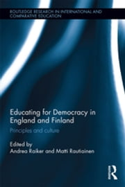 Educating for Democracy in England and Finland - Principles and culture ebook by