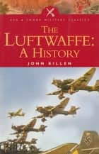 The Luftwaffe: A History ebook by John Killen