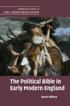 The Political Bible in Early Modern England eBook by Kevin Killeen