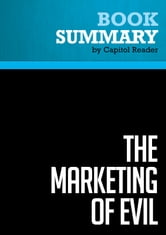 Summary: The Marketing of Evil - David Kupelian - How Radicals, Elitists, and Pseudo-Experts Sell Us Corruption Disguised as Freedom ebook by Capitol Reader
