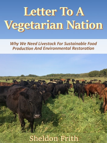 Letter To A Vegetarian Nation - We Need Livestock For Sustainable Food Production And Environmental Restoration e-kirjat by Sheldon Frith