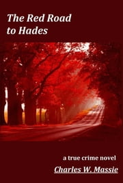 The Red Road to Hades - a true crime ebook by Charles W Massie