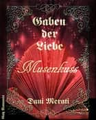 Gaben der Liebe - Musenkuss - Gay Romance ebook by Dani Merati