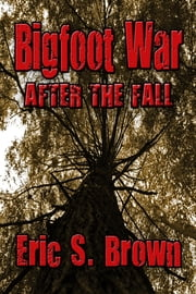 Bigfoot War: After The Fall ebook by Eric S. Brown