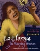 La Llorona/The Weeping Woman ebook by Joe Hayes,Vicki Trego Hill,Mona Pennypacker