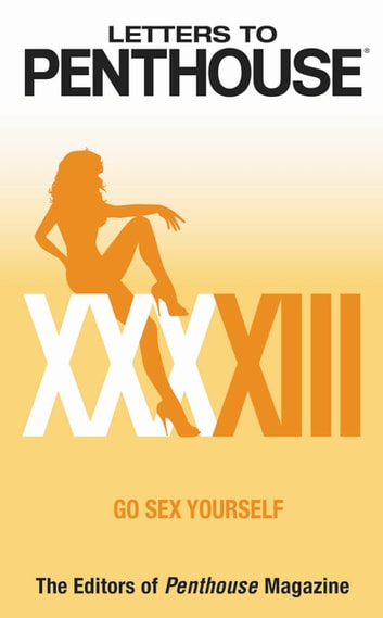 Letters to Penthouse XXXXIII - Go Sex Yourself ebook by Penthouse International